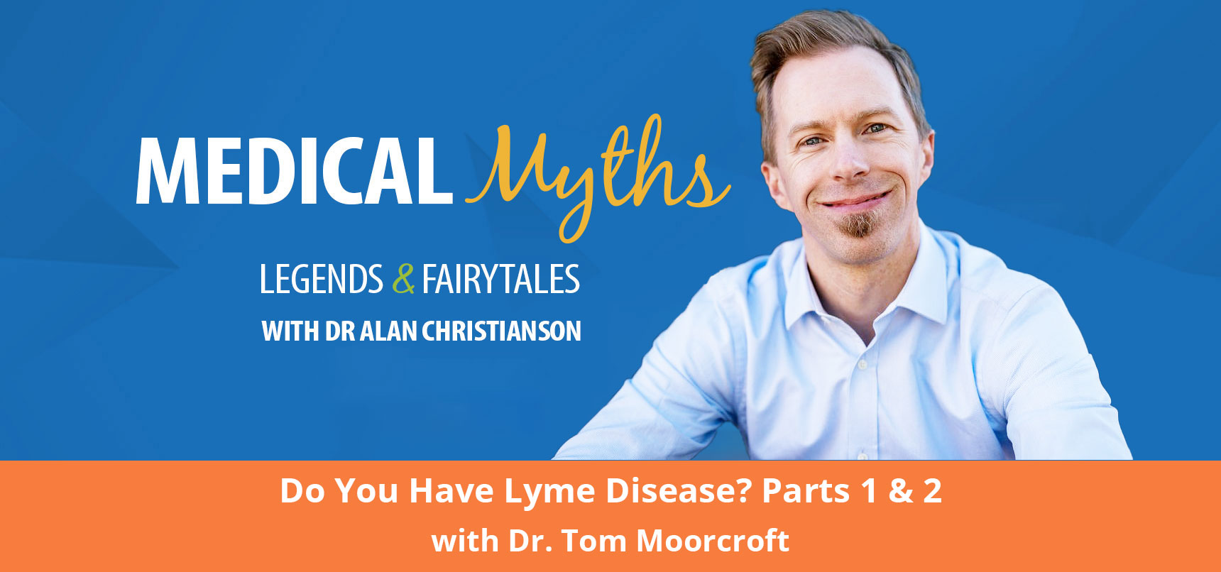 Do You Have Lyme Disease? Parts 1 & 2 with Dr. Tom Moorcroft